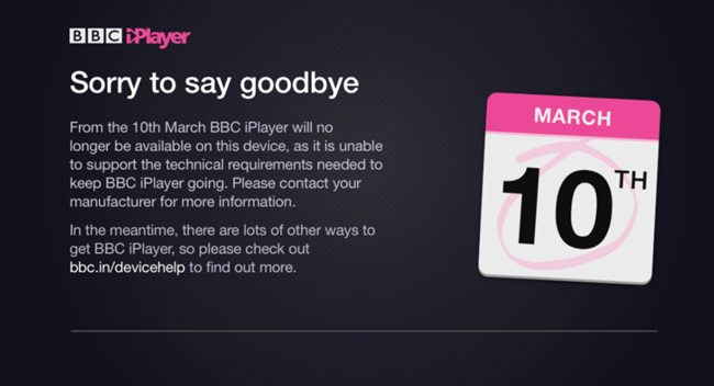 """""""Sorry to say goodbye"""" message from BBC iPlayer displayed on the TV informing that the service won't be available on this device from the 10th of March."""